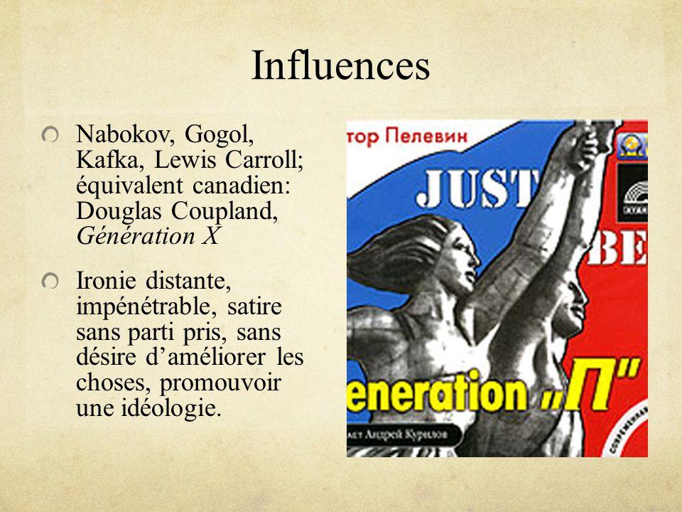 Influences Nabokov, Gogol, Kafka, Lewis Carroll; équivalent canadien: Douglas Coupland, Génération X Ironie distante, impénétrable, satire sans parti