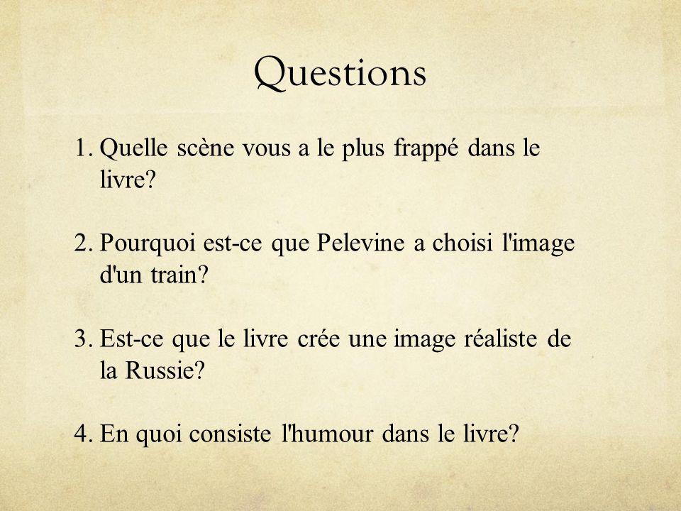 Questions 1.Quelle scène vous a le plus frappé dans le livre? 2.Pourquoi est-ce que Pelevine a choisi l'image d'un train? 3.Est-ce que le livre crée u