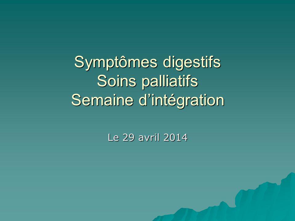 Symptômes digestifs Soins palliatifs Semaine dintégration Le 29 avril 2014