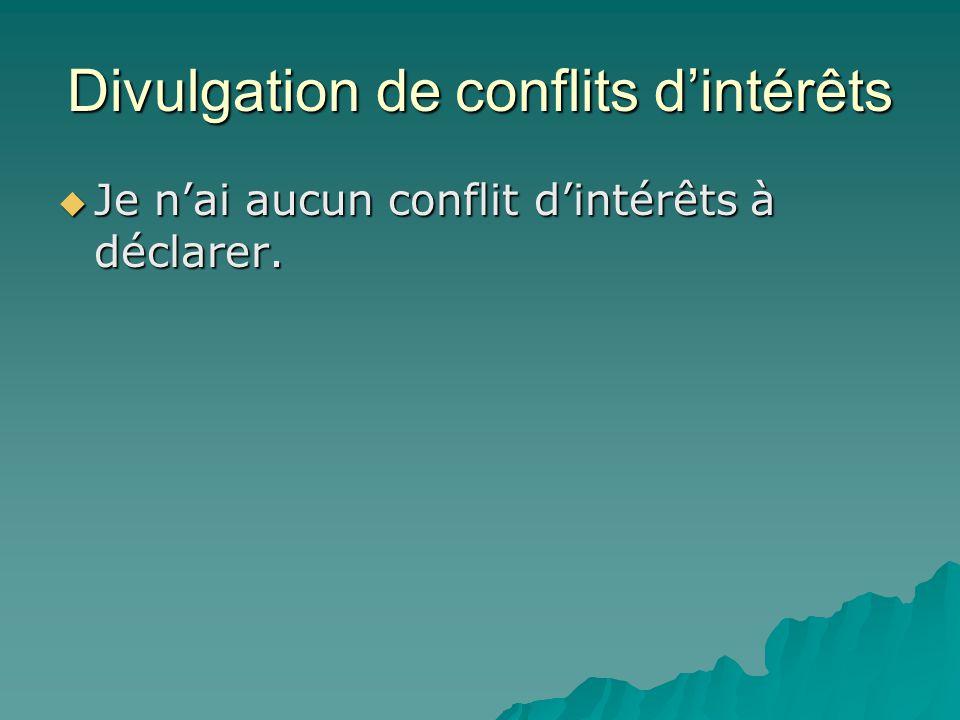 Divulgation de conflits dintérêts Je nai aucun conflit dintérêts à déclarer.