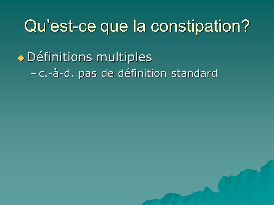 Quest-ce que la constipation.Définitions multiples Définitions multiples –c.-à-d.