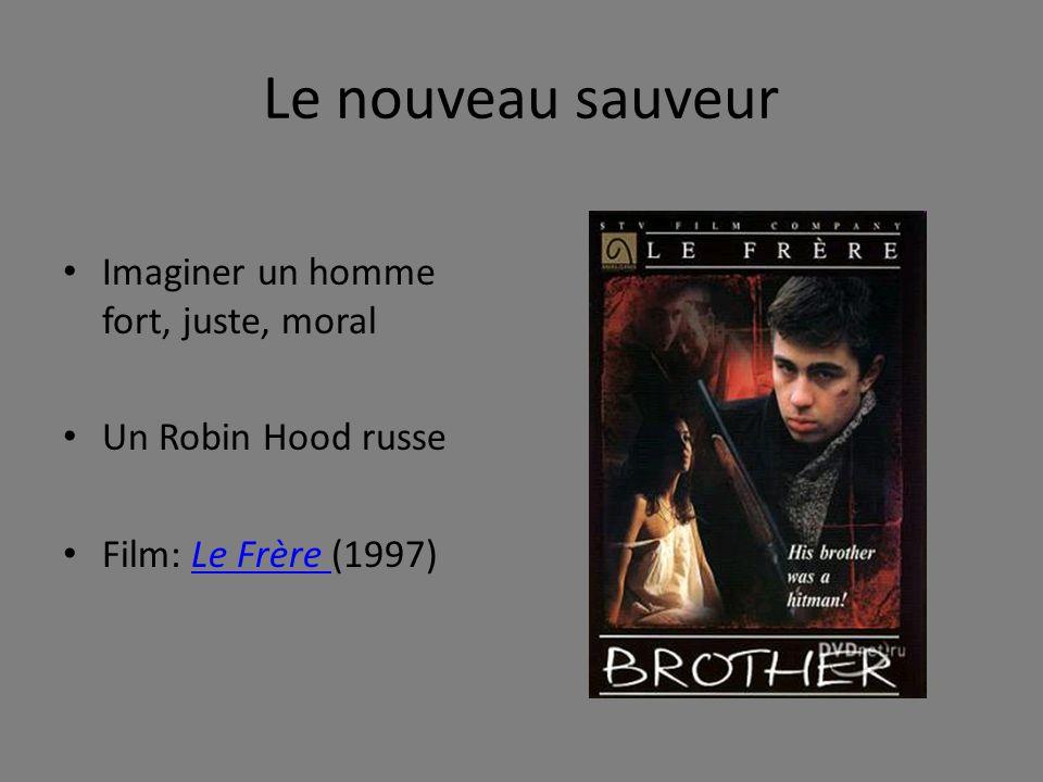 Le nouveau sauveur Imaginer un homme fort, juste, moral Un Robin Hood russe Film: Le Frère (1997)Le Frère