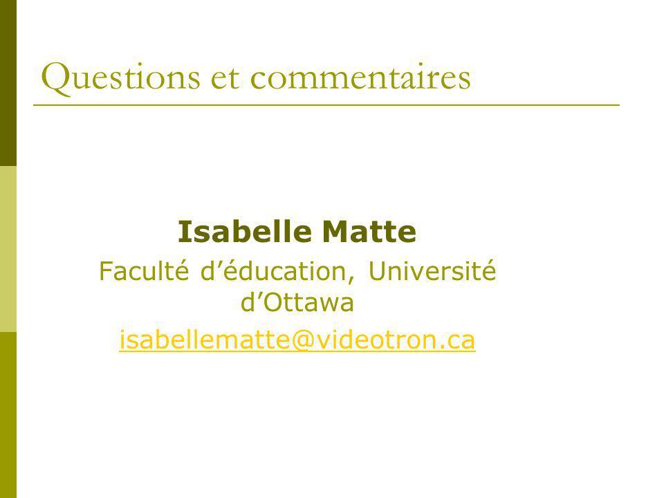 Questions et commentaires Isabelle Matte Faculté déducation, Université dOttawa isabellematte@videotron.ca
