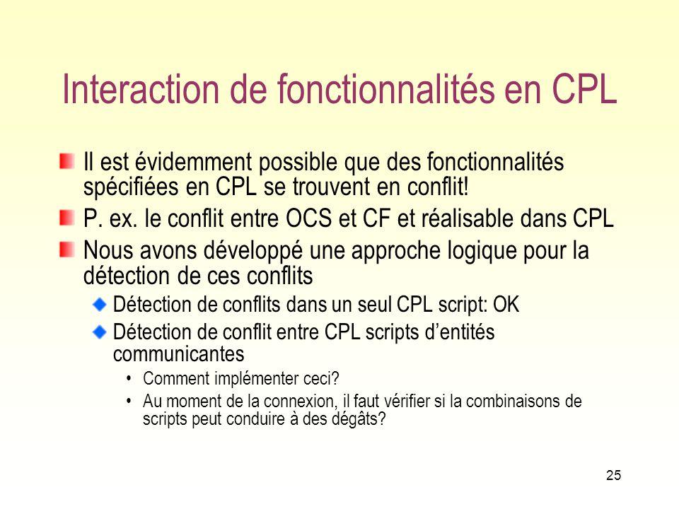 24 Caractéristiques de CPL Construit de façon à limiter les possibilités de programmation Nest quune cascade de choix Pas de boucles Information très