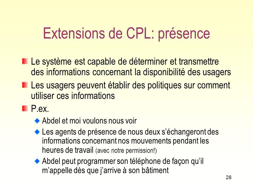 25 Interaction de fonctionnalités en CPL Il est évidemment possible que des fonctionnalités spécifiées en CPL se trouvent en conflit! P. ex. le confli
