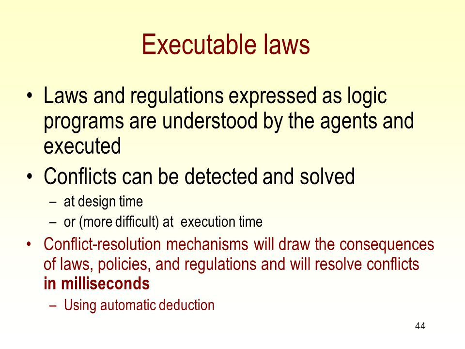 43 Technological Context Automatic derivation of programs from requirements (which could be policies) –Complex methodology, because requirements are declarative do not necessarily include execution mechanisms are not necessarily complete