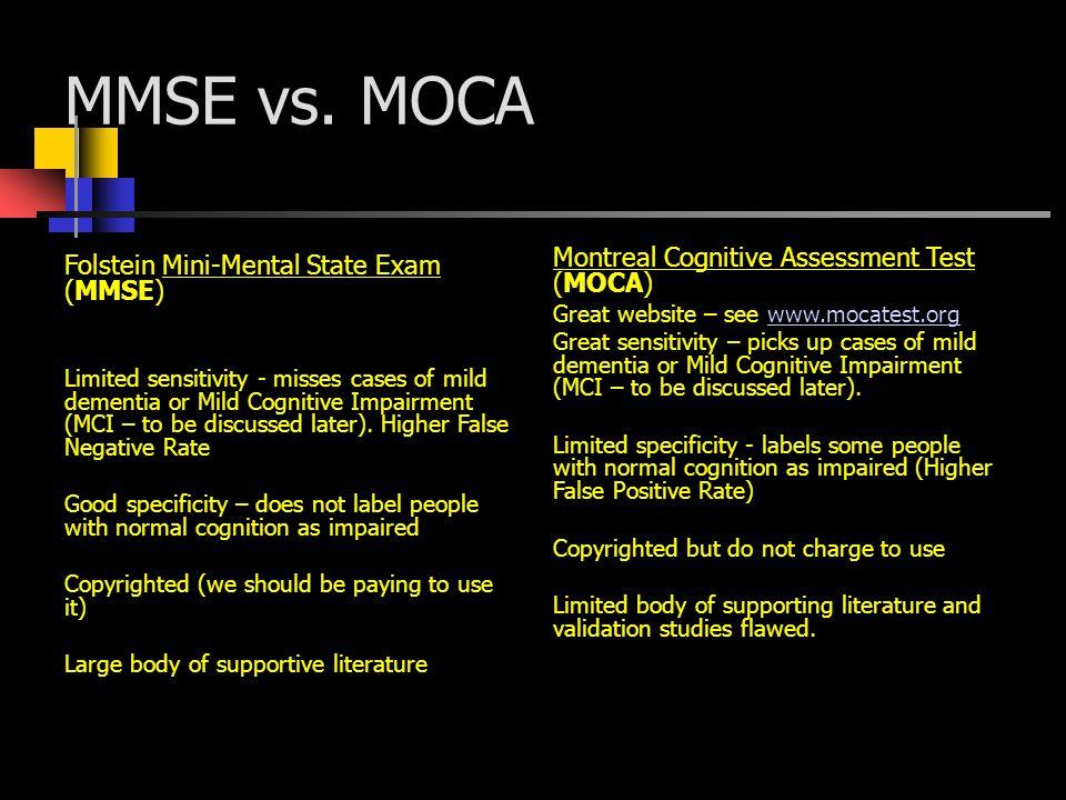 MMSE vs. MOCA Folstein Mini-Mental State Exam (MMSE) Limited sensitivity - misses cases of mild dementia or Mild Cognitive Impairment (MCI – to be dis