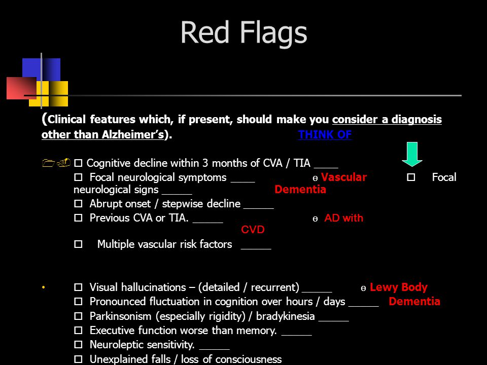 Red Flags ( Clinical features which, if present, should make you consider a diagnosis other than Alzheimers).