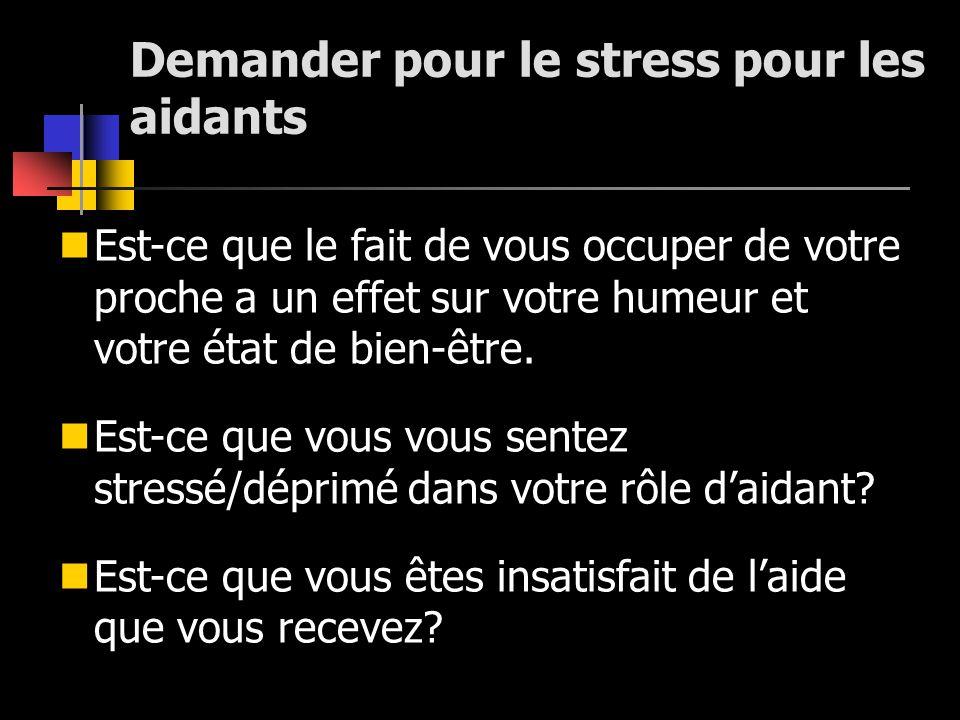 Demander pour le stress pour les aidants Est-ce que le fait de vous occuper de votre proche a un effet sur votre humeur et votre état de bien-être. Es
