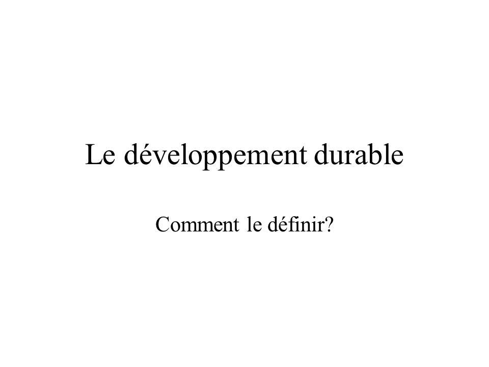 Le développement durable Comment le définir?