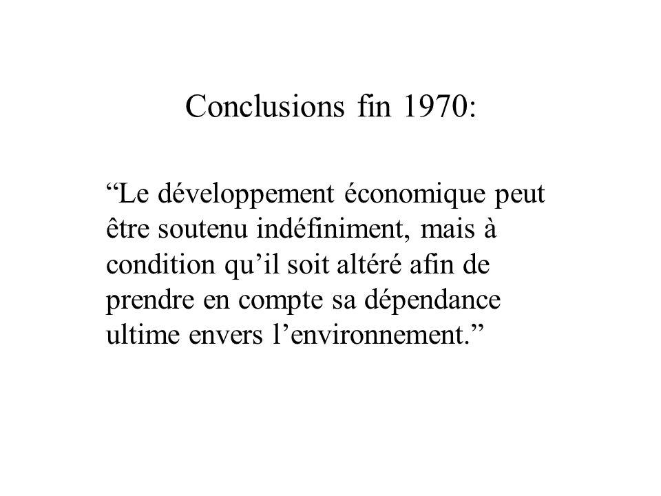 Conclusions fin 1970: Le développement économique peut être soutenu indéfiniment, mais à condition quil soit altéré afin de prendre en compte sa dépendance ultime envers lenvironnement.