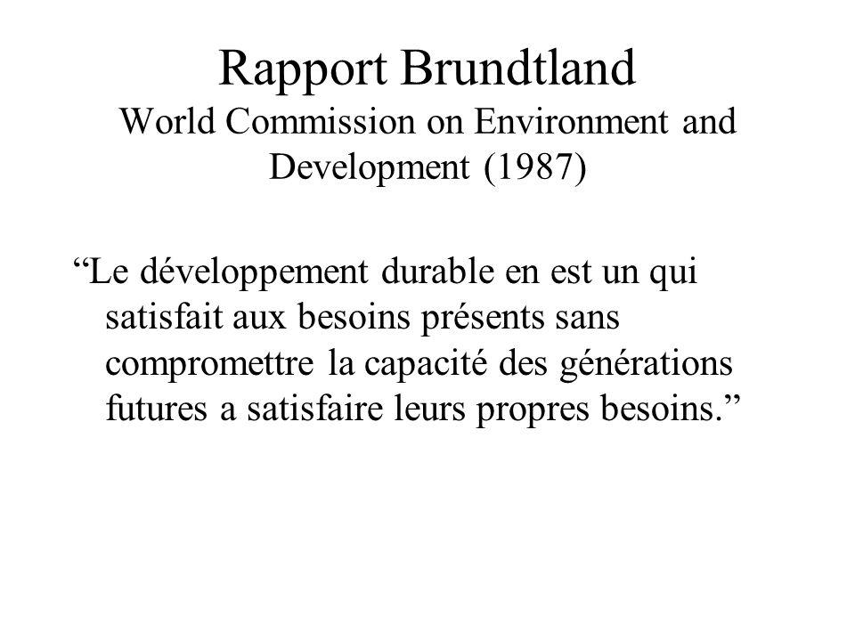 Rapport Brundtland World Commission on Environment and Development (1987) Le développement durable en est un qui satisfait aux besoins présents sans compromettre la capacité des générations futures a satisfaire leurs propres besoins.