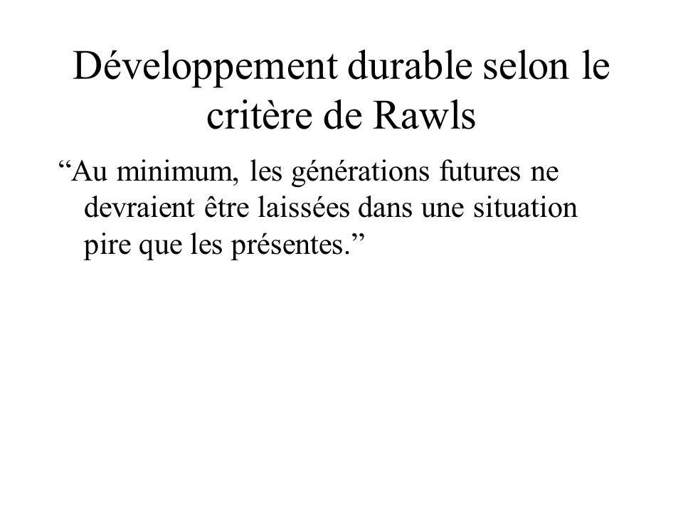 Développement durable selon le critère de Rawls Au minimum, les générations futures ne devraient être laissées dans une situation pire que les présentes.
