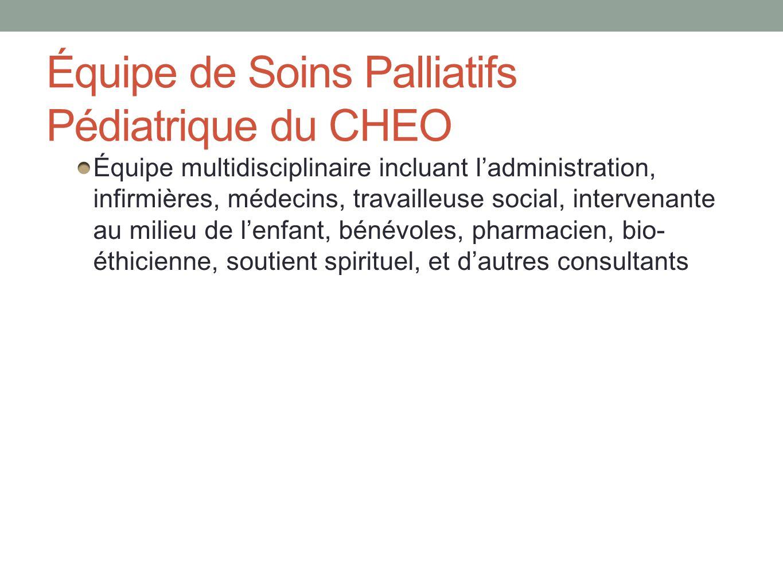 Équipe de Soins Palliatifs Pédiatrique du CHEO Équipe multidisciplinaire incluant ladministration, infirmières, médecins, travailleuse social, interve