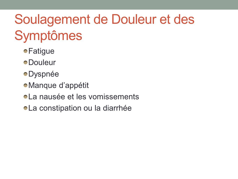 Soulagement de Douleur et des Symptômes Fatigue Douleur Dyspnée Manque dappétit La nausée et les vomissements La constipation ou la diarrhée
