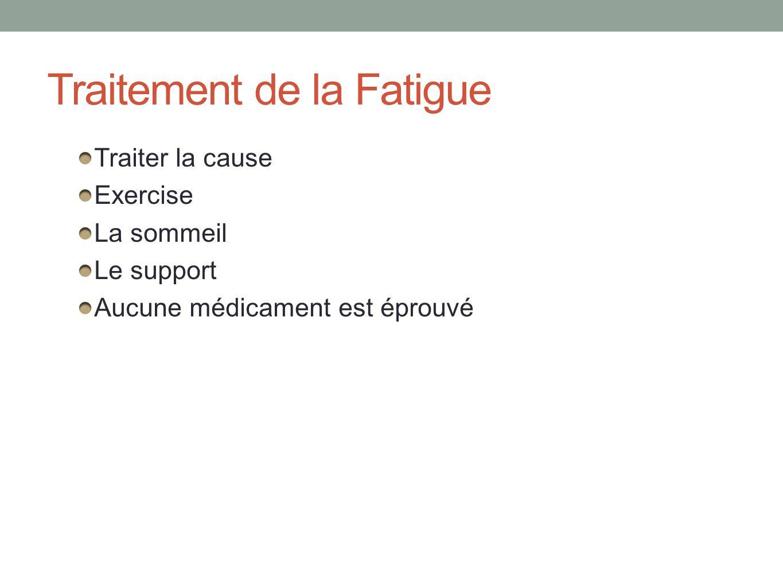 Traitement de la Fatigue Traiter la cause Exercise La sommeil Le support Aucune médicament est éprouvé