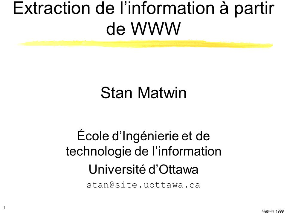 Matwin 1999 2 Plan Motivation Recherche Engins Filtres Extraction – texte mining Classification Étiquettage Futur: XML