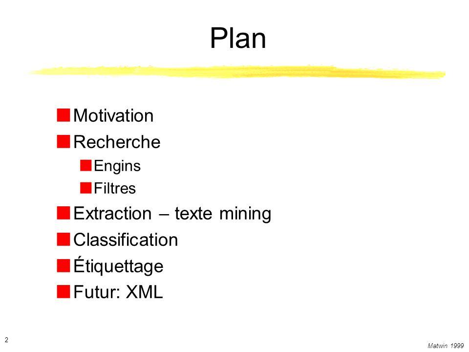 Matwin 1999 13 Crawling et indexation Analyse syntaxique pour obtenir des ancres et des mots.