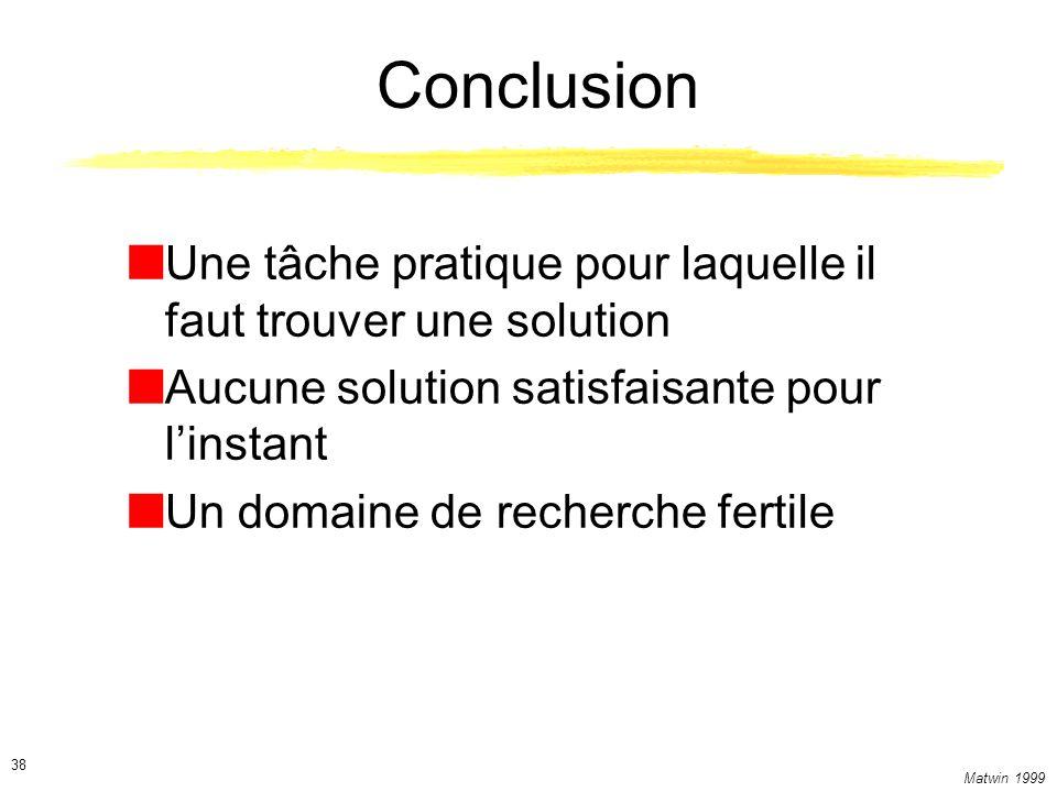 Matwin 1999 38 Conclusion Une tâche pratique pour laquelle il faut trouver une solution Aucune solution satisfaisante pour linstant Un domaine de recherche fertile