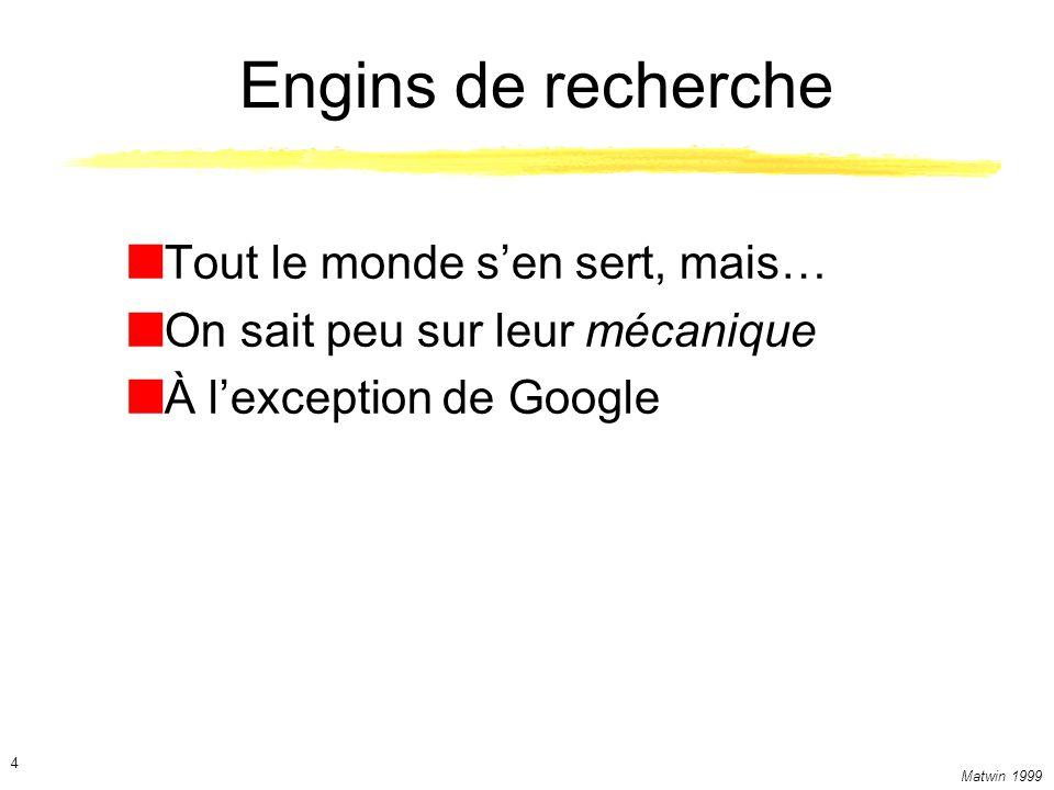 Matwin 1999 4 Engins de recherche Tout le monde sen sert, mais… On sait peu sur leur mécanique À lexception de Google
