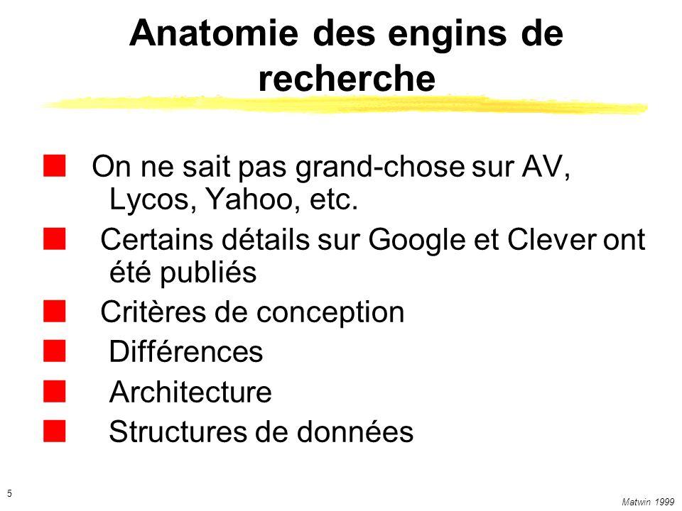Matwin 1999 5 Anatomie des engins de recherche On ne sait pas grand-chose sur AV, Lycos, Yahoo, etc.