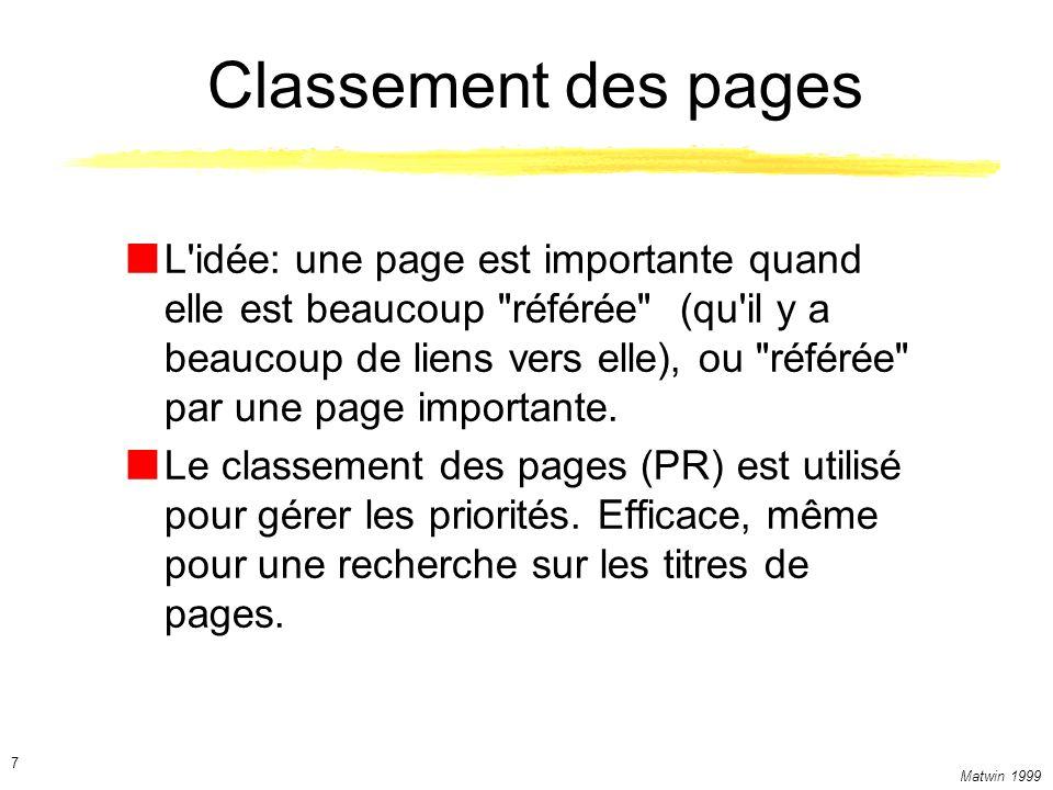 Matwin 1999 7 Classement des pages L idée: une page est importante quand elle est beaucoup référée (qu il y a beaucoup de liens vers elle), ou référée par une page importante.