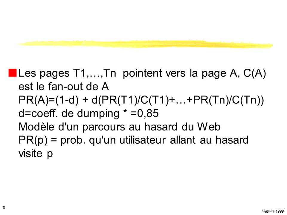 Matwin 1999 8 Les pages T1,…,Tn pointent vers la page A, C(A) est le fan-out de A PR(A)=(1-d) + d(PR(T1)/C(T1)+…+PR(Tn)/C(Tn)) d=coeff.