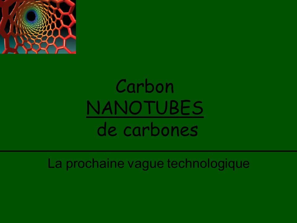 Table des matières Properties of CNTs Applications futures possibles How do we produce them.