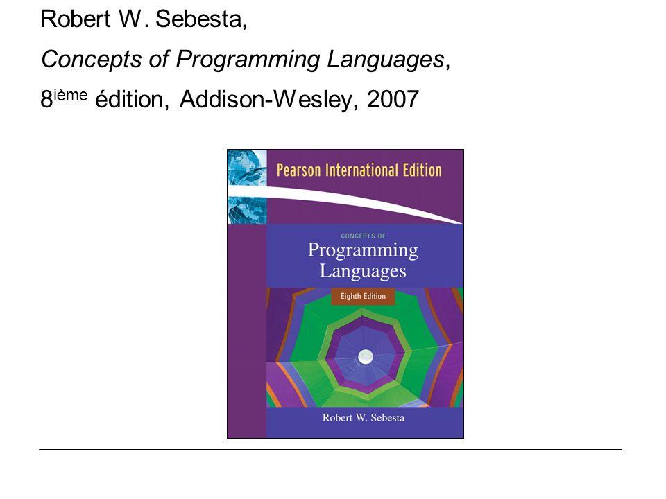 Robert W. Sebesta, Concepts of Programming Languages, 8 ième édition, Addison-Wesley, 2007
