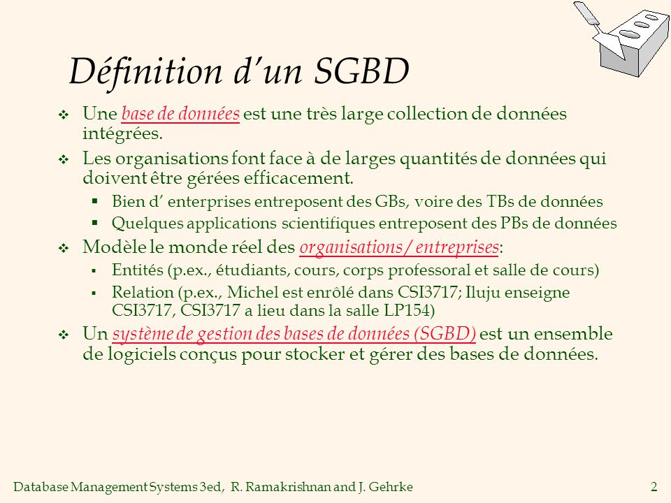 Database Management Systems 3ed, R. Ramakrishnan and J. Gehrke2 Définition dun SGBD Une base de données est une très large collection de données intég