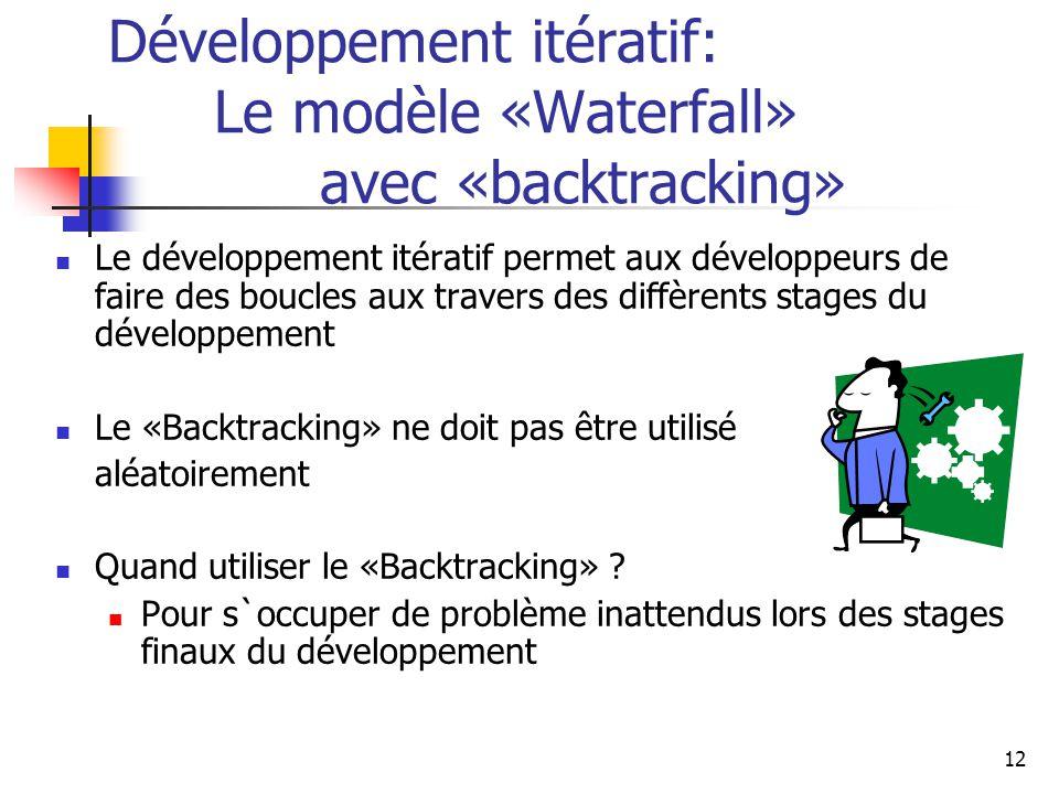 12 Développement itératif: Le modèle «Waterfall» avec «backtracking» Le développement itératif permet aux développeurs de faire des boucles aux traver