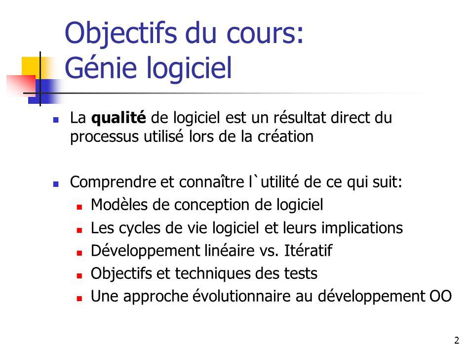 2 Objectifs du cours: Génie logiciel La qualité de logiciel est un résultat direct du processus utilisé lors de la création Comprendre et connaître l`