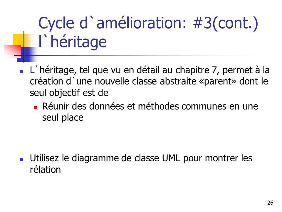 26 Cycle d`amélioration: #3(cont.) l`héritage L`héritage, tel que vu en détail au chapitre 7, permet à la création d`une nouvelle classe abstraite «pa