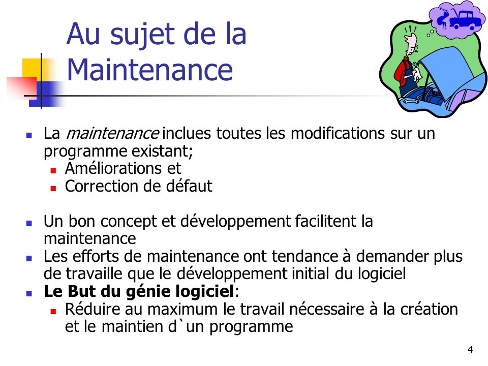 4 Au sujet de la Maintenance La maintenance inclues toutes les modifications sur un programme existant; Améliorations et Correction de défaut Un bon c