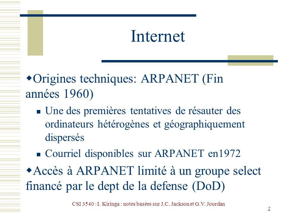 CSI 3540 : I. Kiringa : notes basées sur J.C. Jackson et G.V. Jourdan 2 Internet Origines techniques: ARPANET (Fin années 1960) Une des premières tent