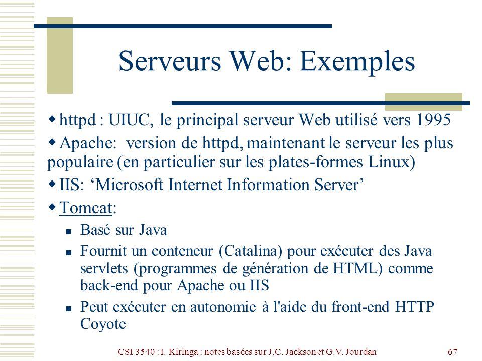 CSI 3540 : I. Kiringa : notes basées sur J.C. Jackson et G.V. Jourdan67 Serveurs Web: Exemples httpd : UIUC, le principal serveur Web utilisé vers 199