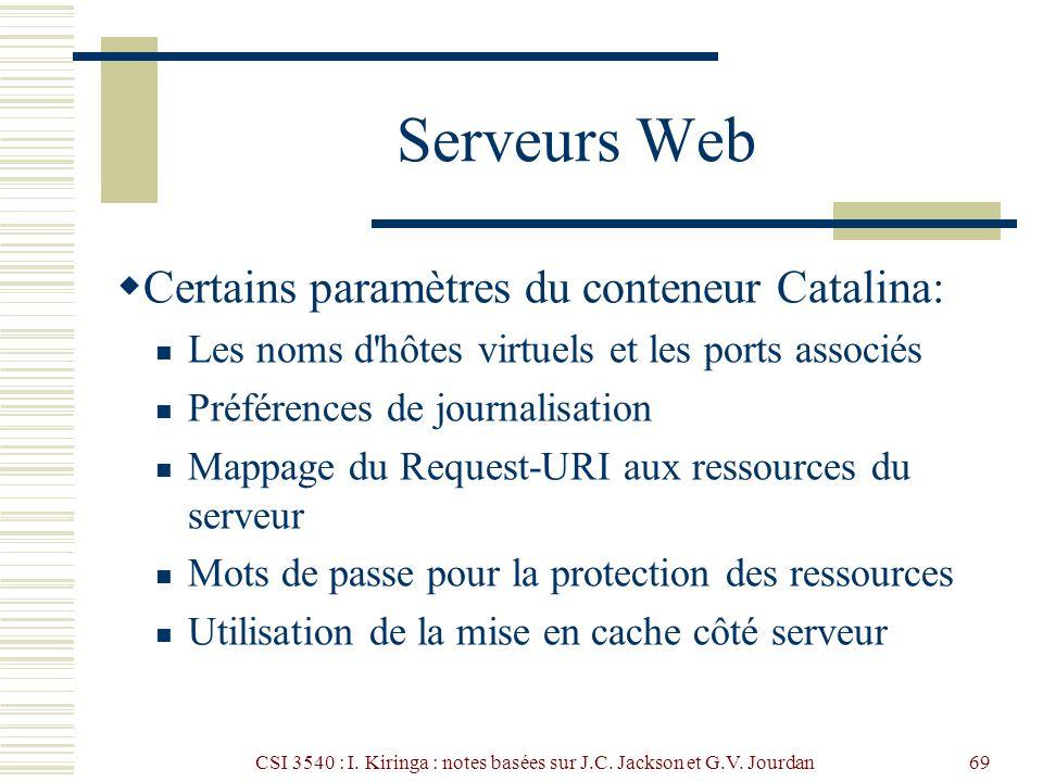 CSI 3540 : I. Kiringa : notes basées sur J.C. Jackson et G.V. Jourdan69 Serveurs Web Certains paramètres du conteneur Catalina: Les noms d'hôtes virtu