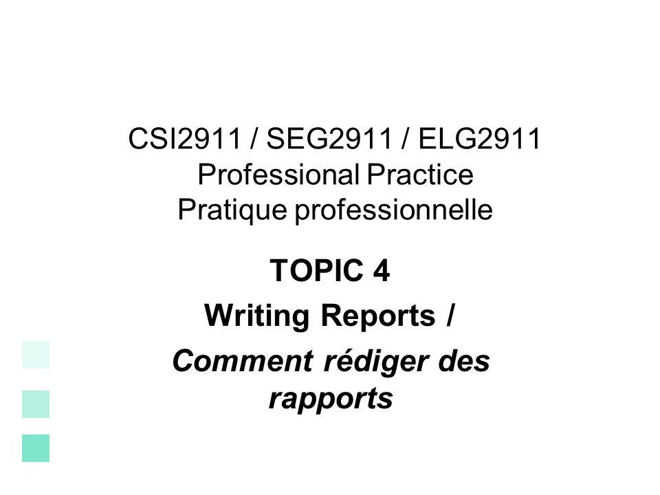 CSI2911 / SEG2911 / ELG2911 Professional Practice Pratique professionnelle TOPIC 4 Writing Reports / Comment rédiger des rapports