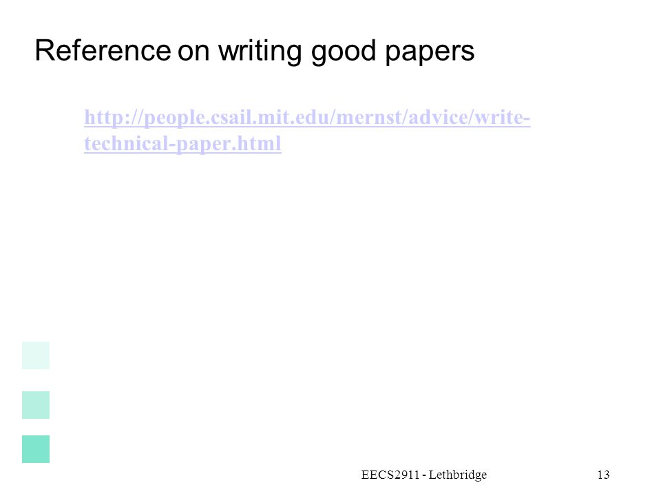 EECS2911 - Lethbridge13 Reference on writing good papers http://people.csail.mit.edu/mernst/advice/write- technical-paper.html