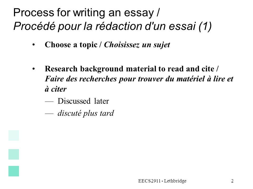 Process for writing an essay / Procédé pour la rédaction d'un essai (1) Choose a topic / Choisissez un sujet Research background material to read and