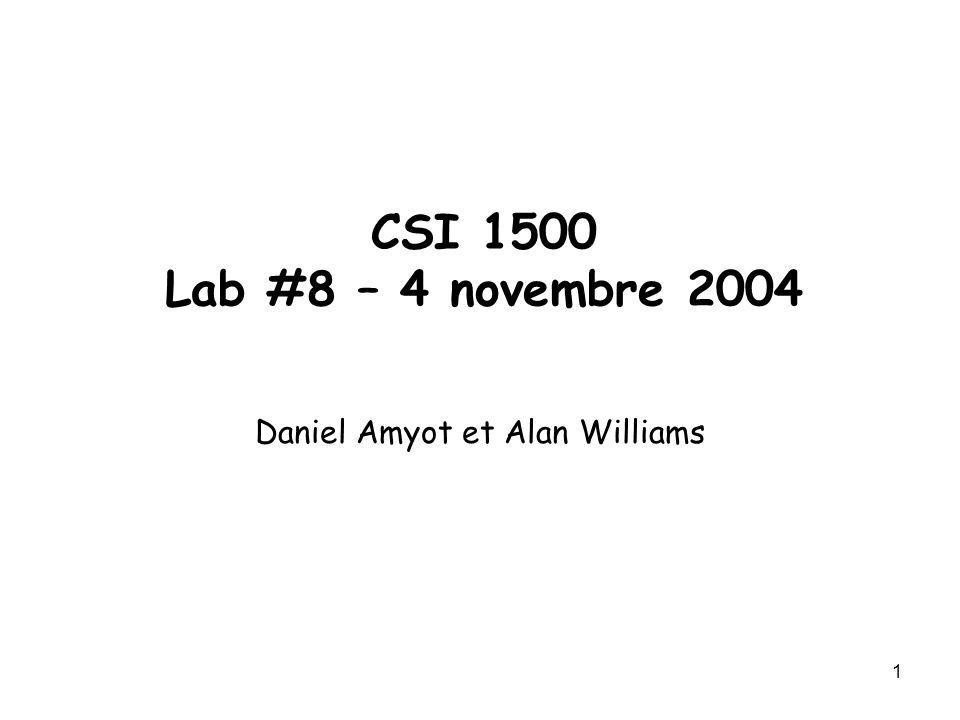1 CSI 1500 Lab #8 – 4 novembre 2004 Daniel Amyot et Alan Williams