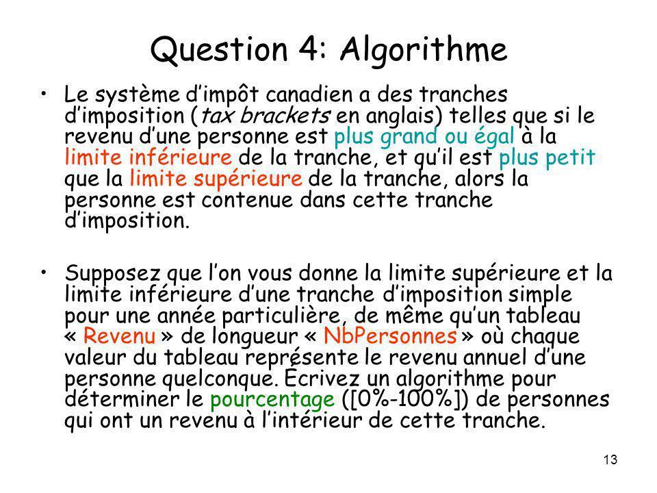 13 Question 4: Algorithme Le système dimpôt canadien a des tranches dimposition (tax brackets en anglais) telles que si le revenu dune personne est pl
