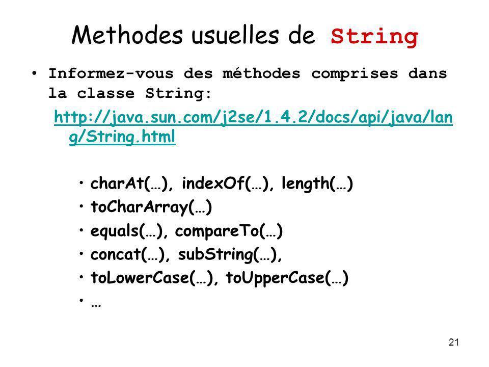 21 Methodes usuelles de String Informez-vous des méthodes comprises dans la classe String: http://java.sun.com/j2se/1.4.2/docs/api/java/lan g/String.h
