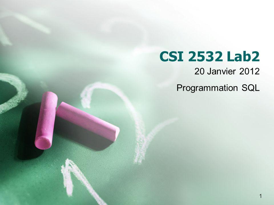 1 CSI 2532 Lab2 20 Janvier 2012 Programmation SQL