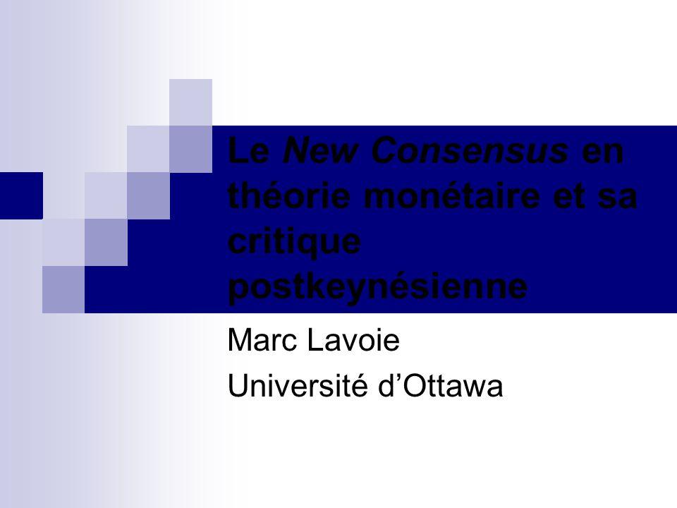 Le New Consensus en théorie monétaire et sa critique postkeynésienne Marc Lavoie Université dOttawa