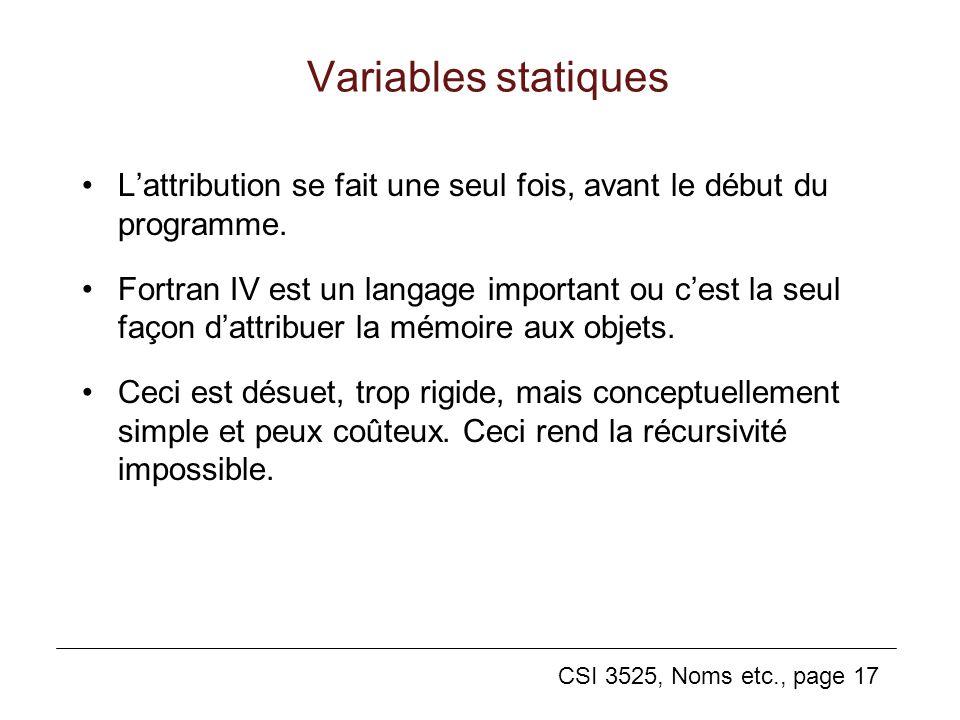 CSI 3525, Noms etc., page 17 Variables statiques Lattribution se fait une seul fois, avant le début du programme.