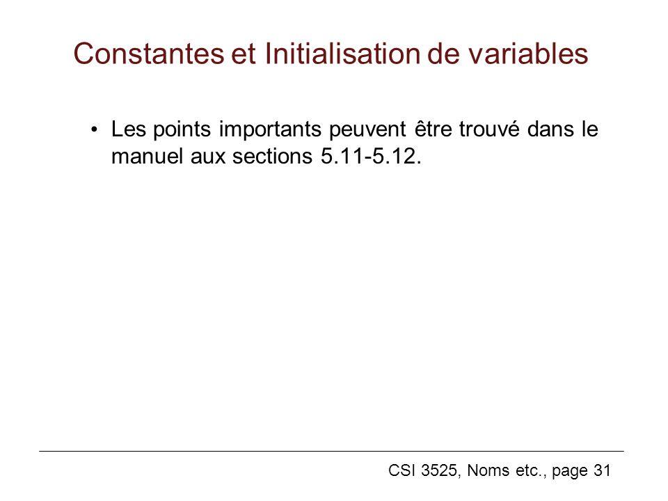 CSI 3525, Noms etc., page 31 Constantes et Initialisation de variables Les points importants peuvent être trouvé dans le manuel aux sections 5.11-5.12.