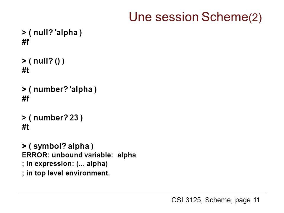CSI 3125, Scheme, page 11 > ( null? 'alpha ) #f > ( null? () ) #t > ( number? 'alpha ) #f > ( number? 23 ) #t > ( symbol? alpha ) ERROR: unbound varia