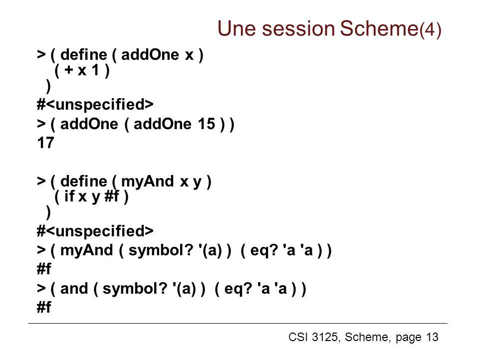 CSI 3125, Scheme, page 13 > ( define ( addOne x ) ( + x 1 ) ) # > ( addOne ( addOne 15 ) ) 17 > ( define ( myAnd x y ) ( if x y #f ) ) # > ( myAnd ( s