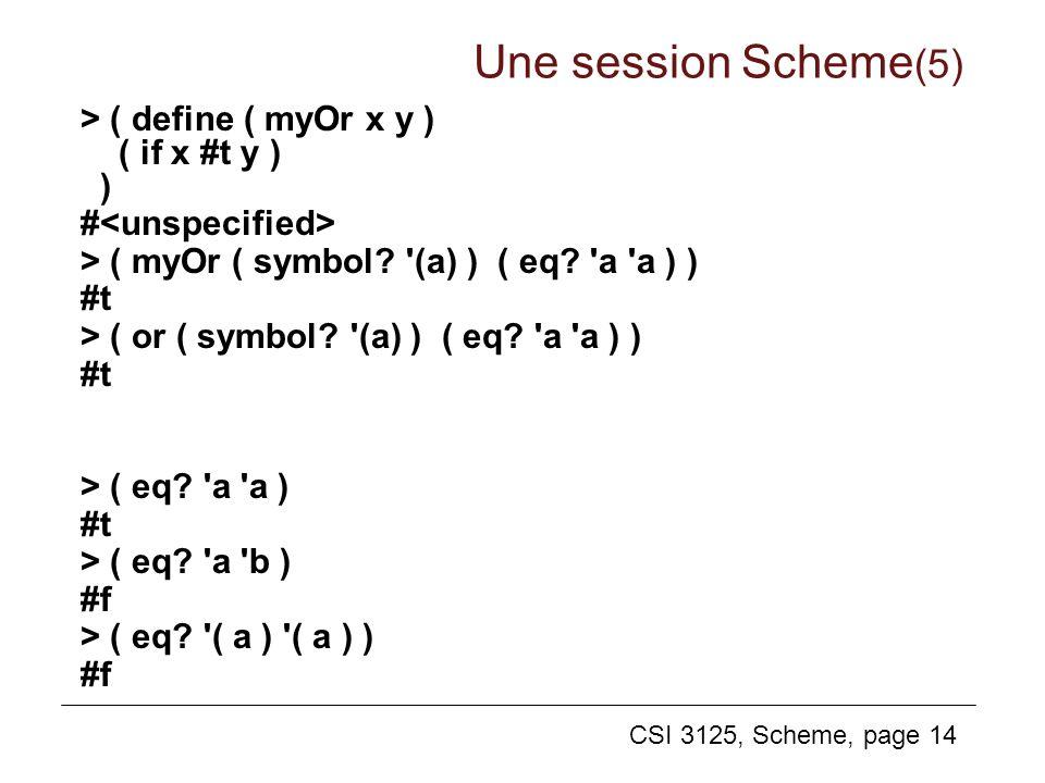 CSI 3125, Scheme, page 14 > ( define ( myOr x y ) ( if x #t y ) ) # > ( myOr ( symbol? '(a) ) ( eq? 'a 'a ) ) #t > ( or ( symbol? '(a) ) ( eq? 'a 'a )